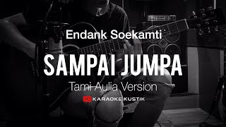 Endank Soekamti - Sampai Jumpa  Akustik Karaoke  Tami Aulia Version
