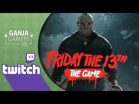 Ganja Gamers: Twitch Live Stream - Friday The 13th The Game - Part 1