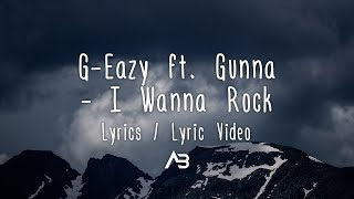 G-Eazy - I Wanna Rock ft. Gunna (Lyrics / Lyric Video)