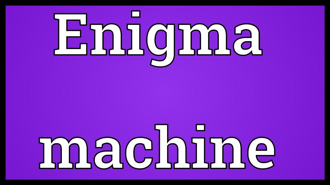 Enigma Machine Meaning Enigma Machine Meaning