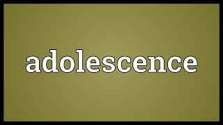 Adolescence Meaning