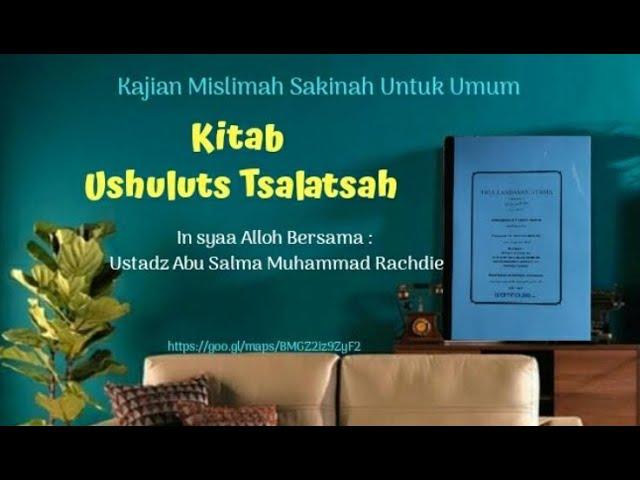 KAJIAN RUTIN USHUL ATS-TSALATSAH BAG 7 (AL-MASA'IL ATS-TSALATS)