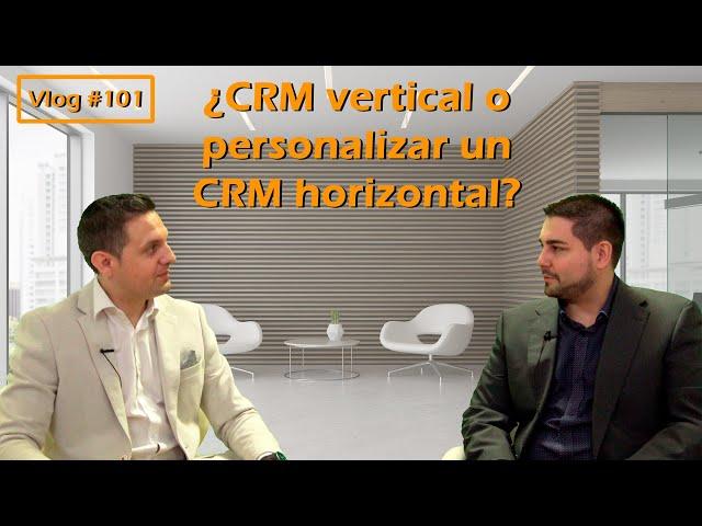 #101 ¿CRM vertical o personalizar un CRM horizontal?