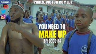 YOU NEED TO MAKE UP episode 144 PRAIZE VICTOR COMEDY