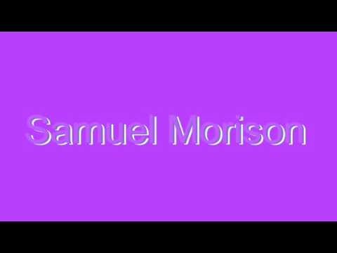 How to Pronounce Samuel Morison