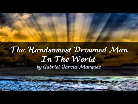 The Handsomest Drowned Man In The World  by Gabriel Garcia Marquez