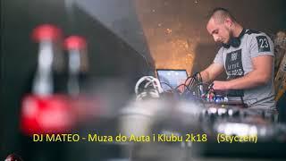 DJ MATEO - Muza do Auta i Klubu 2k18 (Styczeń) TRACK LISTA