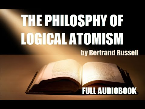 THE PHILOSOPHY OF LOGICAL ATOMISM, by Bertrand Russell - FULL AUDIOBOOK
