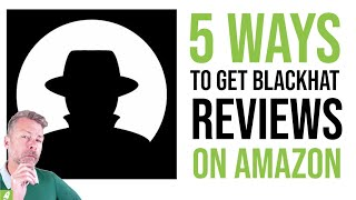 5 Ways To Get Blackhat Reviews On Amazon