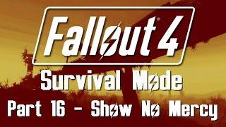 Fallout 4: Survival Mode - Part 16 - Show No Mercy
