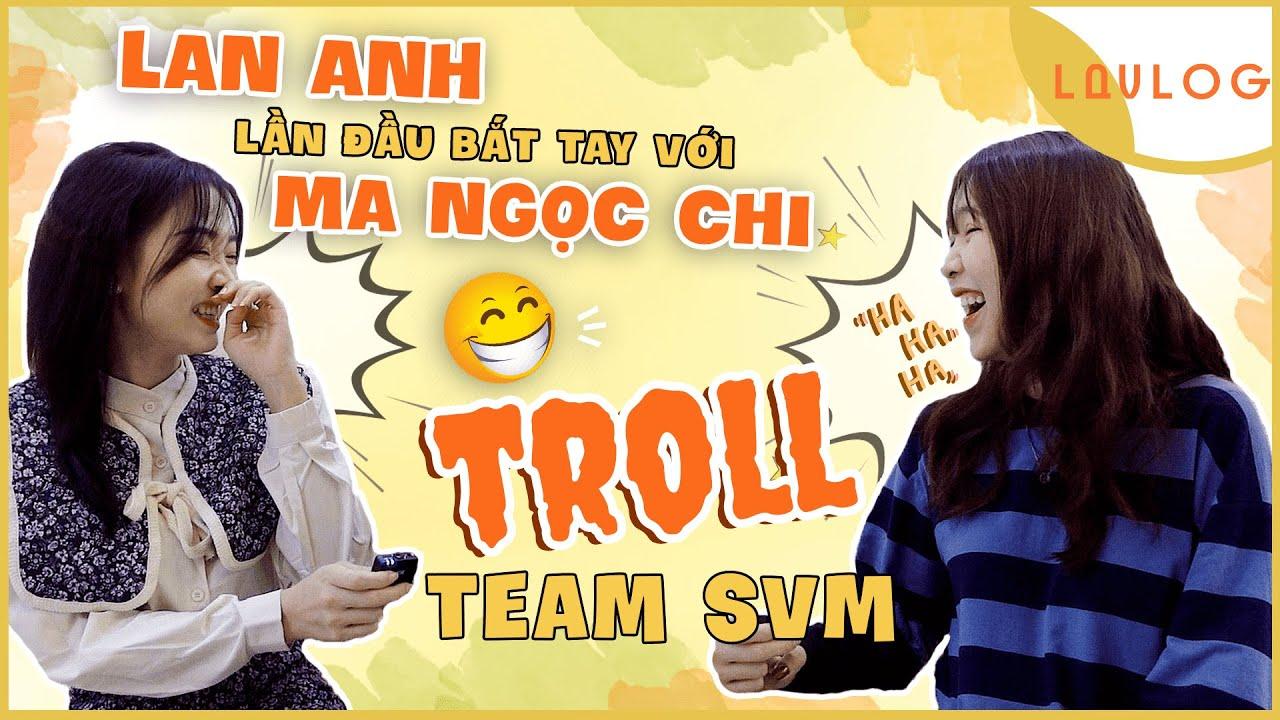 Lan Anh Bắt Tay Với Ma Ngọc Chi Giả Vờ Bị Đánh Troll Team SVM - Lan Anh SVM