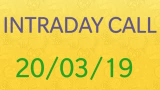 Intraday call for 20/03/19