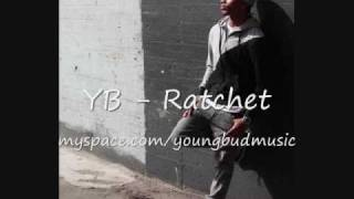 YB aka Young Bud - She Aint Nothin But A Ratchet [clean version]