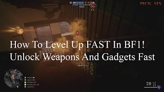 How To Level Up Fast And Unlock Weapons/Gadgets Quickly In Battlefield 1. All Classes.