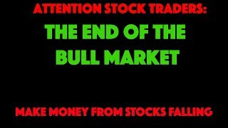 BULL MARKET IS OVER, PROFIT FROM STOCKS FALLING