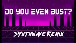 Do You Even Bust Synthwave Remix (Elybeatmaker #RemixMyRemix2)