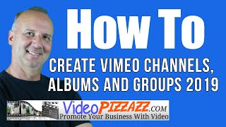 How To Create Vimeo Channels and Albums and Groups - 2019
