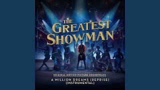 "A Million Dreams (Reprise) (From ""The Greatest Showman"") (Instrumental)"