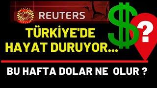 REUTERS: TÜRKİYE'DE HAYAT DURUYOR...!!! BU HAFTA DOLAR NE OLUR...?
