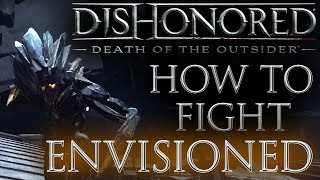 How to Fight & Kill Envisioned - Dishonored: Death of the Outsider Combat Guide