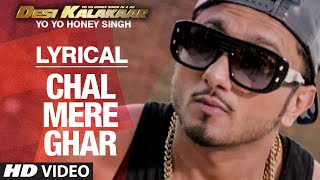 LYRICAL: Chal Mere Ghar Full Song with LYRICS | Yo Yo Honey Singh | Desi Kalakaar