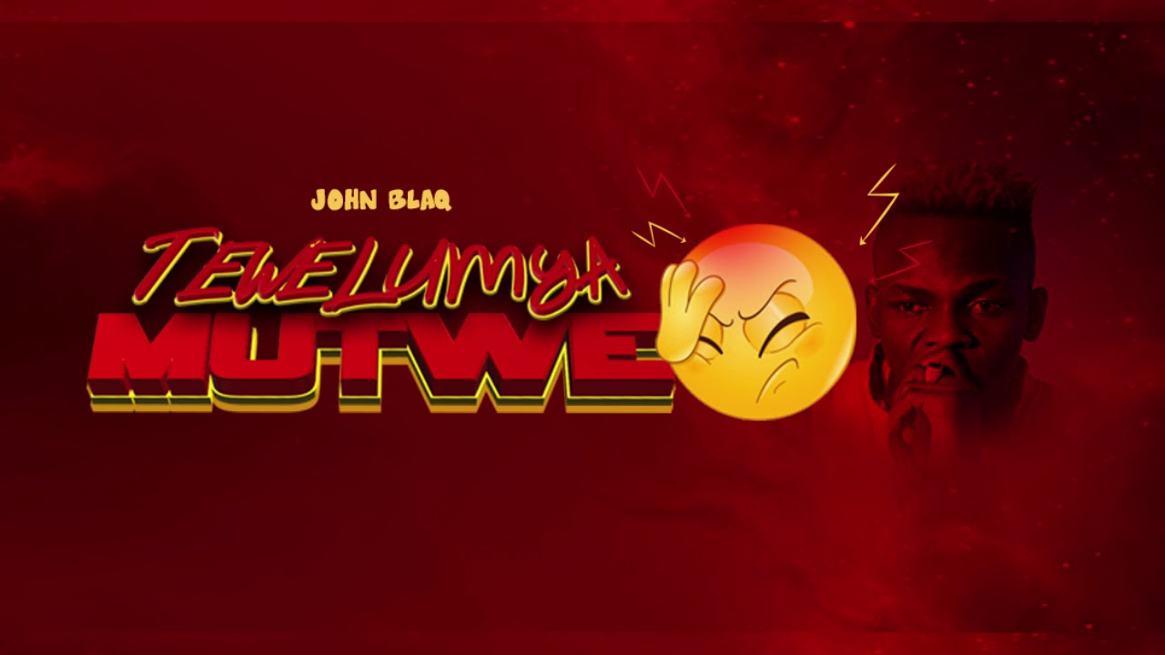 John Blaq - Tewelumya Mutwe  (Official Audio)