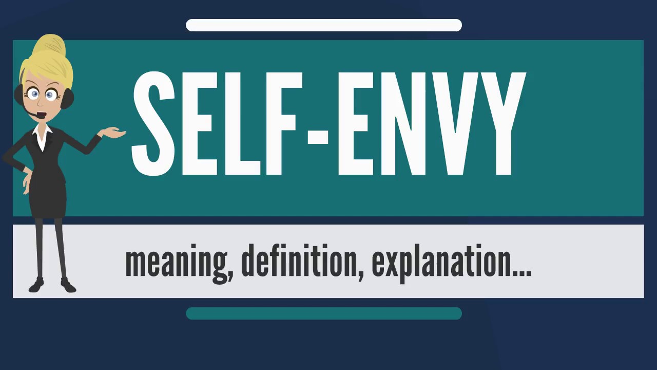 What Does SELF ENVY Mean? SELF ENVY Meaning, Definition U0026 Explanation