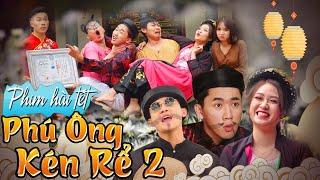 Phim Hài Tết | Phú Ông Kén Rể 2 - Chung Tũnn, Khánh Dandy, Tùng Lú, Uyên Dâuu, Thúy Quỳnh - Huhi Tv