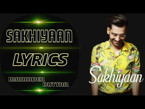 Sakhiyaan (Lyrics) - Maninder Buttar | New Romantic Song 2018