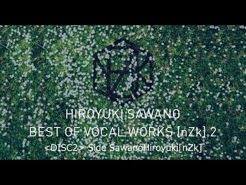 澤野弘之 「BEST OF VOCAL WORKS [nZk] 2」DIGEST -DISC2 (Side SawanoHiroyuki[nZk])-