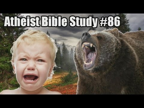 God Kills Children With Bears....Yep: Atheist Bible Study #86