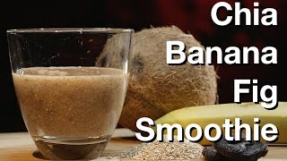 Chia Banana Fig Smoothie Recipe - Le Gourmet Tv