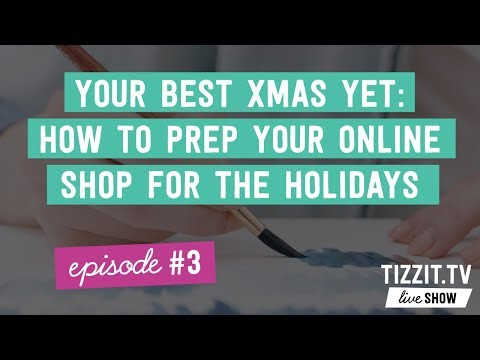 Tizzit.TV LIVE Show - Episode#3 - How to prep your online shop for the Christmas Holidays