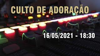 Culto de Adoração (18:30H) - 16/05/2021