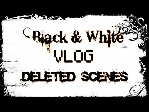 Black & White VLOG - Deleted scenes