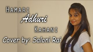 Hamari Adhuri Kahani | Title Song | Arijit Singh |  Female Cover by Saloni Rai