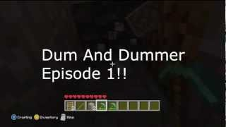 Dum And Dummer!!! Episode 1