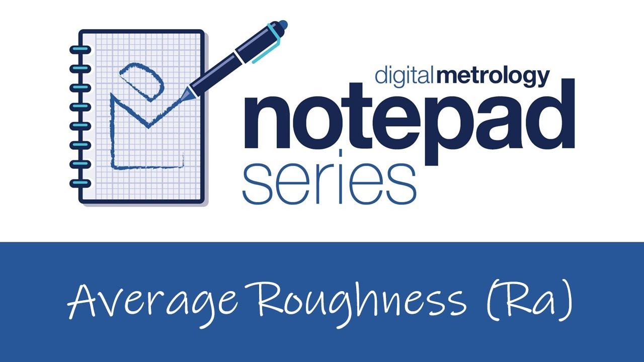 Digital Metrology Notepad Series - Average Roughness (RA)