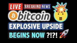 BITCOIN EXPLOSIVE UPSIDE BEGINS NOW ???!