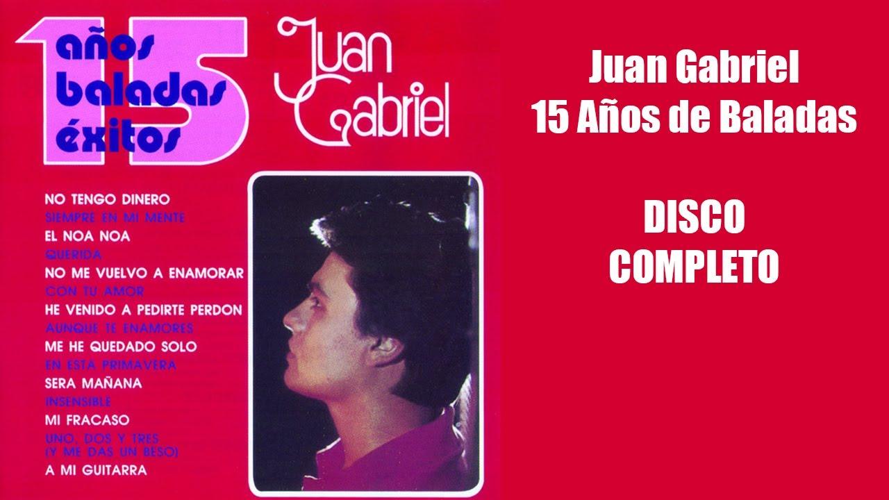 Juan Gabriel 15 Años De Baladas Disco Completo Youtube