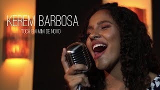 Kerem Barbosa - Toca em Mim de Novo