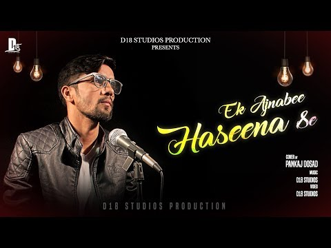 Ek Ajnabee Haseena Se (Cover By Pankaj Dosad) | New Hindi Love Songs 2018