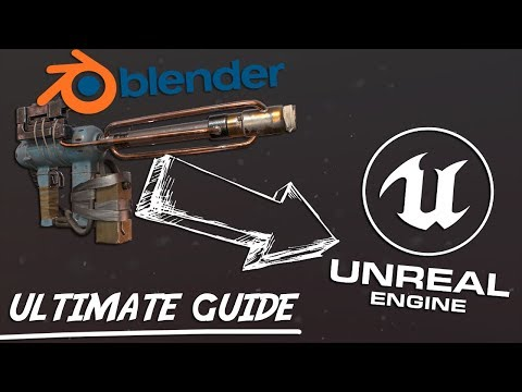Ultimate Guide For Going From Blender 2.8  To Unreal Engine 4