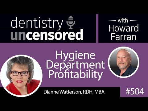 504 Hygiene Department Profitability with Dianne Watterson : Dentistry Uncensored with Howard Farran