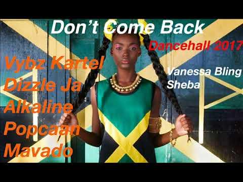 Don't Come Back (Dancehall Mix October 2017) Vybz Kartel, Dizzle Ja, Alkaline {Dj Rizzzle }