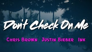 Chris Brown - Don't Check On Me (Lyrics) ft. Justin Bieber, Ink