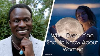 What Every Man Needs to Know About Women  | Ralph Smart
