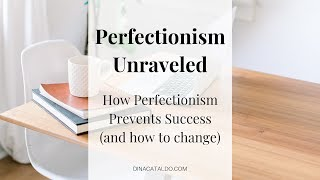 Perfectionism Unraveled: How to Stop Being a Perfectionist