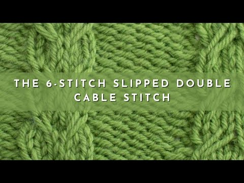 How To Knit The 6 Stitch Slipped Double Cable Stitch Youtube
