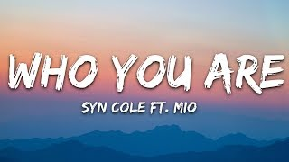 Syn Cole - Who You Are (Lyrics) ft. MIO